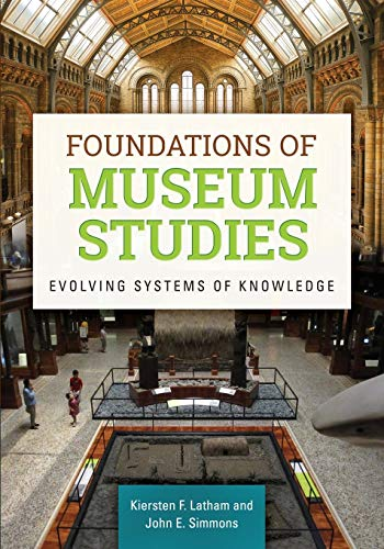 Compare Textbook Prices for Foundations of Museum Studies: Evolving Systems of Knowledge Illustrated Edition ISBN 9781610692823 by Latham, Kiersten
