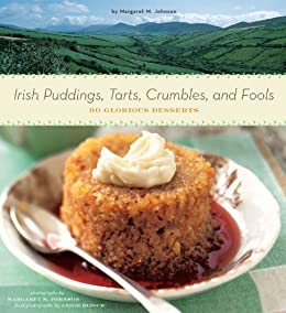 Irish Puddings, Tarts, Crumbles, and Fools: 80 Glorious Desserts by [Margaret M. Johnson, Leigh Beisch]