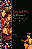 Ruse and Wit: The Humorous in Arabic, Persian, and Turkish Narrative (Ilex Series)