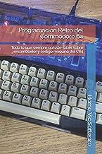 Programación Retro del Commodore 64: Todo lo que siempre quisiste saber sobre ensamblador y código máquina del C64