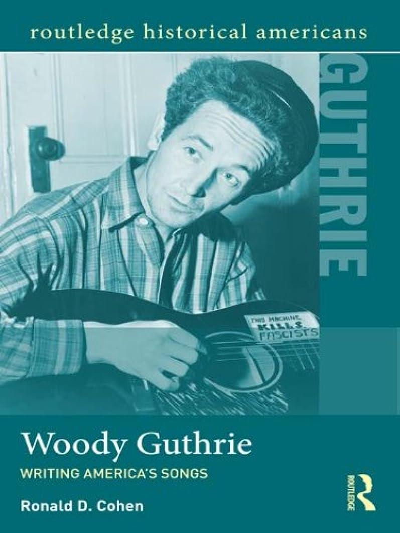 食欲対称バタフライWoody Guthrie: Writing America's Songs (Routledge Historical Americans) (English Edition)