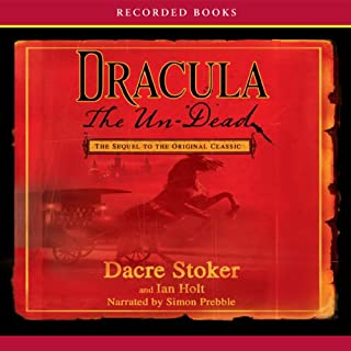 Dracula the Un-Dead                   By:                                                                                                                                 Dacre Stoker,                                                                                        Ian Holt                               Narrated by:                                                                                                                                 Simon Prebble                      Length: 13 hrs and 37 mins     131 ratings     Overall 3.5