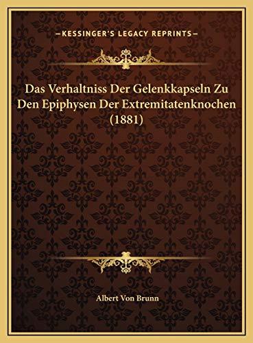 Das Verhaltniss Der Gelenkkapseln Zu Den Epiphysen Der Extremitatenknochen (1881)