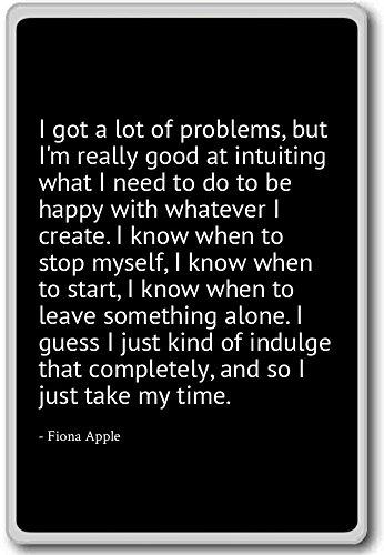 Ik heb veel problemen, maar ik ben echt goed in. - Fiona Apple - citaten koelkast magneet