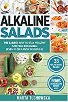 Alkaline Salads: The Easiest Way to Stay Healthy and Feel Energized (Even If on a Busy Schedule) (Easy Alkaline Recipes)