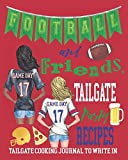 Football and Friends, Tailgate Party Recipes   Tailgate Cooking Journal to Write In: Blank Cookbook   Blank Recipe Book   Tailgating Recipe Book   Football Tailgating Recipes