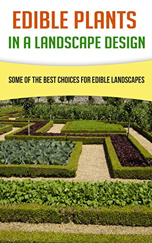Edible Plants In A Landscape Design Some Of The Best Choices For