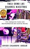 TOCA COMO LOS GRANDES MAESTROS: 101 Consejos para los instrumentos de viento metal