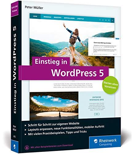 Einstieg in WordPress 5: So erstellen Sie Ihre eigene WordPress-Website. Über 500 Seiten Praxis pur, mit zahlreichen Abbildungen und Schrittanleitungen