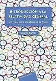 Introducción a la relatividad general: Un curso para estudiantes de física