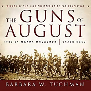 The Guns of August                   Written by:                                                                                                                                 Barbara W. Tuchman                               Narrated by:                                                                                                                                 Wanda McCaddon                      Length: 19 hrs and 9 mins     14 ratings     Overall 4.9