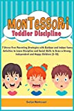 Montessori Toddler Discipline: 7 Stress-Free Parenting Strategies with Outdoor and Indoor funny Activities to Learn Discipline and Social Skills to ... (Education and Relaxing Stories for the Soul)