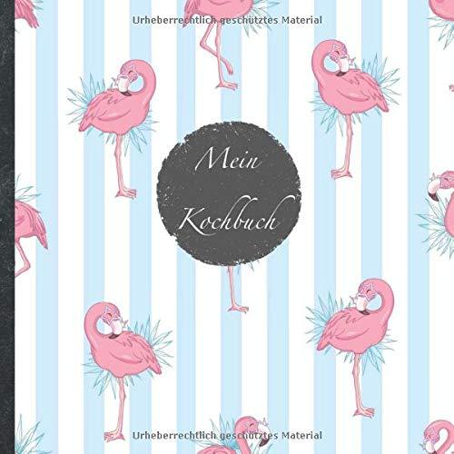 """Mein Kochbuch: blanko Rezeptbuch zum Selberschreiben • Platz für 100 Rezepte • mit Register • Design """"DIY Flamingos"""" • praktisches 21 x 21 cm Soft ... vegan oder zum Grillen • Do it Yourself!"""