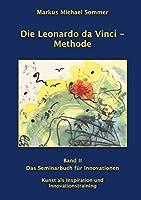 Die Leonardo da Vinci - Methode Band II: Das Seminarbuch fuer Innovationen / Kunst als Inspiration und Innovationstraining
