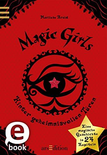 Magic Girls. Hinter geheimnisvollen Türen: Eine magische Geschichte in 24 Kapiteln
