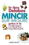 Mincir sur mesure grâce à la chrono-nutrition - Format Kindle - 9782226270733 - 6,99 €