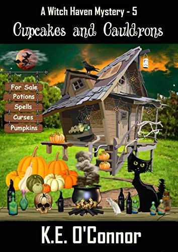 Cupcakes and Cauldrons (Witch Haven Mystery - a fun cozy witch paranormal mystery Book 5) by [K.E. O'Connor]