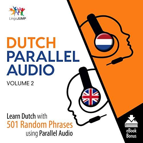 Couverture de Dutch Parallel Audio - Learn Dutch with 501 Random Phrases Using Parallel Audio - Volume 2