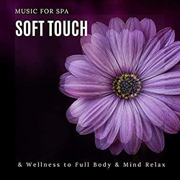 Soft Touch - Music For Spa & Wellness To Full Body & Mind Relax
