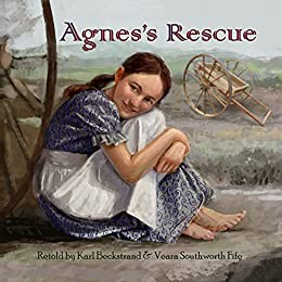 Agnes's Rescue: The True Story of an Immigrant Girl (Young American Immigrants Book 1) by [Karl Beckstrand, Veara S. Fife]