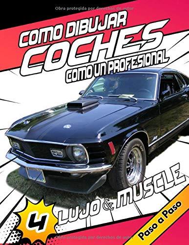 Como Dibujar Coches Como Un Profesional 4 : Lujo & Muscle Paso a Paso: Dibuja coches de lujo, exóticos, musculosos y deportivos / Dibujo y libro para ... para aprender a dibujar autos geniales