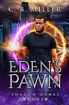 Eden's Pawn: Shadow Games Book 1 by [C.B. Miller]