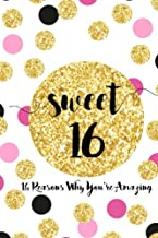 Sweet 16, Sixteen Reasons Why You're Amazing: Sweet 16 Birthday Gift, Sentimental Journal Keepsake With Quotes. Fill in th...