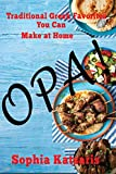 Opa!: Traditional Greek Favorites You Can Make At Home (English Edition)