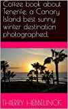 Coffee book about Tenerife, a Canary Island best sunny winter destination photographed.: A heavy photo reportage: Playa de Las Americas, Los Cristianos ... winter destination. 1) (English Edition)
