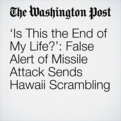 'Is This the End of My Life?': False Alert of Missile Attack Sends Hawaii Scrambling copertina