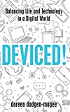 Image of Deviced!: Balancing Life and Technology in a Digital World