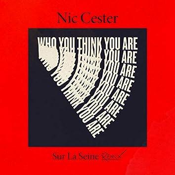 Who you think you are [Sur La Seine Remix]