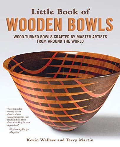 Little Book of Wooden Bowls: Wood-Turned Bowls Crafted by Master Artists from Around the World (Fox Chapel Publishing) Profiles of 31 Fine Woodturners & Artists and Studio-Quality Photos of Their Work
