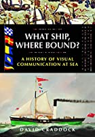 What Ship Where Bound?: A History of Visual Communication at Sea