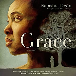Grace     A Novel              By:                                                                                                                                 Natashia Deón                               Narrated by:                                                                                                                                 Lisa Reneé Pitts                      Length: 13 hrs and 41 mins     967 ratings     Overall 4.3
