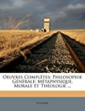 Oeuvres Completes: Philosophie G N Rale: M Taphysique, Morale Et Th Ologie ... (French Edition)