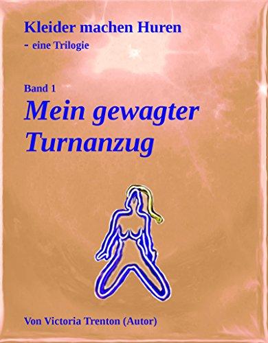 Mein gewagter Turnanzug: Kleider machen Huren – Trilogie, Band 1