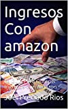 Ingresos Con amazon: La Guia Para Obtener Ingresos Con Amazon