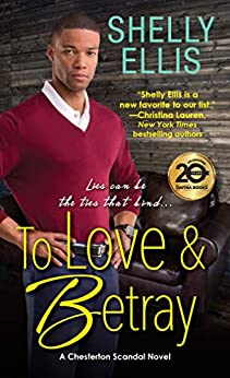 To Love & Betray (A Chesterton Scandal Novel Book 4) by [Shelly Ellis ]