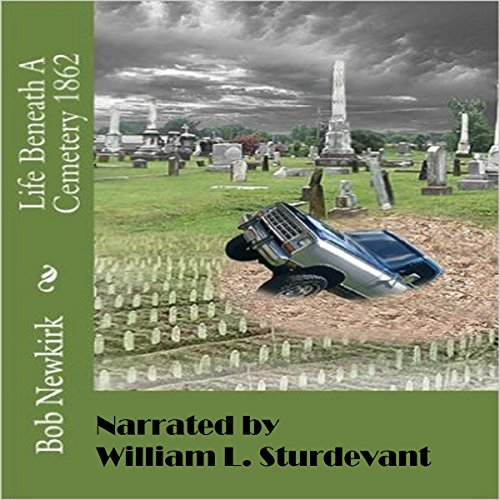 Life Beneath a Cemetery 1862                   By:                                                                                                                                 Bob Newkirk                               Narrated by:                                                                                                                                 William L. Sturdevant                      Length: 10 hrs and 30 mins     3 ratings     Overall 5.0