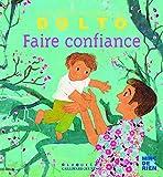 Faire confiance - Docteur Catherine Dolto - de 2 à 7 ans