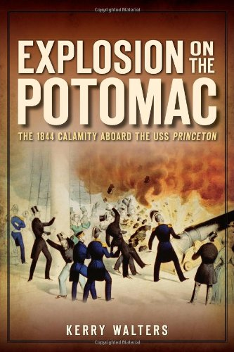 Explosion on the Potomac: The 1844 Calamity Aboard the USS Princeton (Disaster)