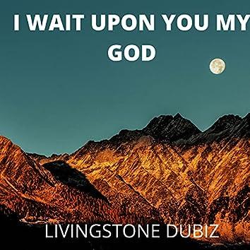 I WAIT UPON YOU MY GOD