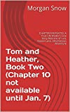 Tom and Heather, Book Two  (Chapter 10 not available until Jan. 7): CHAPTER 9 REPEATED: A True-Life...