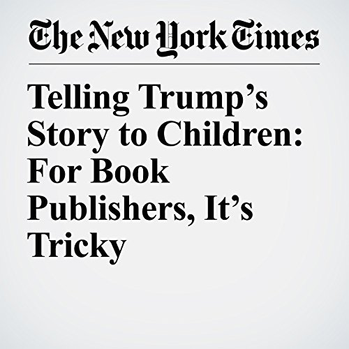 Telling Trump's Story to Children: For Book Publishers, It's Tricky copertina