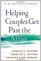 Helping Couples Get Past the Affair: A Clinician's Guide by Donald H. Baucom Douglas K. Snyder Kristina Coop Gordon(2011-02-18)