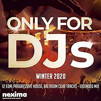 Only For DJs - Winter 2020 - 12 Edm, Progressive House, Big Room Club Tracks - Extended Mix