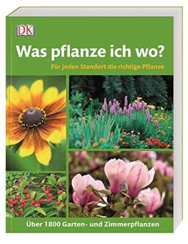 Was pflanze ich wo?: Für jeden Standort die richtige Pflanze. Über 1.800 Garten- und Zimmerpflanzen