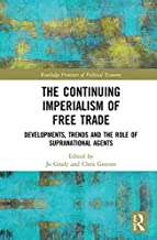 The Continuing Imperialism of Free Trade: Developments, Trends and the Role of Supranational Agents (Routledge Frontiers of Political Economy)