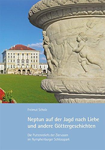 Neptun auf der Jagd nach Liebe und andere Göttergeschichten: Die Puttenreliefs der Ziervasen im Nymphenburger Schlosspark